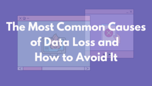 The Most Common Causes of Data Loss and How to Avoid It
