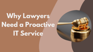 Why Lawyers Need a Proactive IT Service